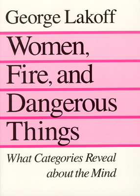 Women, Fire, and Dangerous Things: What Categories Reveal about the Mind Cover Image