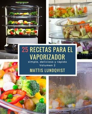 25 recetas para el vaporizador: simple, delicioso y rápido Cover Image