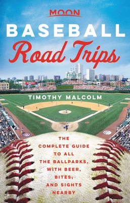 Moon Baseball Road Trips: The Complete Guide to All the Ballparks, with Beer, Bites, and Sights Nearby (Travel Guide) Cover Image