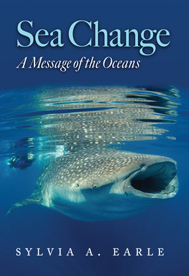 Sea Change: A Message of the Oceans (Harte Research Institute for Gulf of Mexico Studies Series, Sponsored by the Harte Research Institute for Gulf of Mexico Studies, Texas A&M University-Corpus Christi) Cover Image