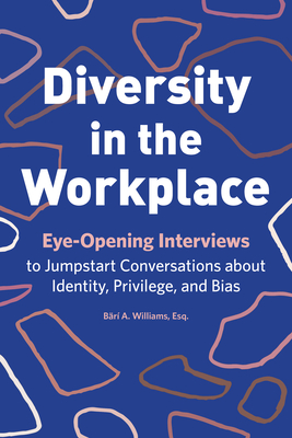 Diversity in the Workplace: Eye-Opening Interviews to Jumpstart Conversations about Identity, Privilege, and Bias Cover Image
