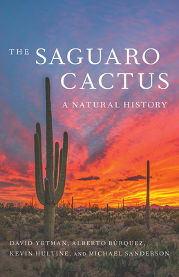 The Saguaro Cactus: A Natural History (Southwest Center Series ) Cover Image