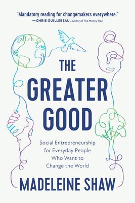 The Greater Good: Social Entrepreneurship for Everyday People Who Want to Change the World cover