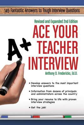 Ace Your Teacher Interview: 149 Fantastic Answers to Tough Interview Questions Cover Image