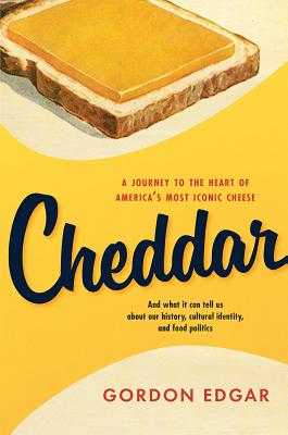 Cheddar: A Journey to the Heart of America's Most Iconic Cheese Cover Image