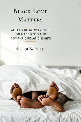 Black Love Matters: Authentic Men's Voices on Marriages and Romantic Relationships Cover Image