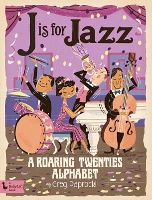 J Is for Jazz: A Roaring Twenties Alphab: A Roaring Twenties Alphabet Cover Image