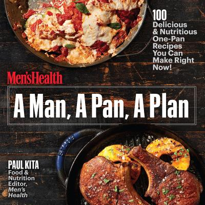 A Man, A Pan, A Plan: 100 Delicious & Nutritious One-Pan Recipes You Can Make Right Now!: A Cookbook Cover Image