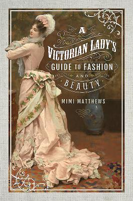 A Victorian Lady's Guide to Fashion and Beauty Cover Image