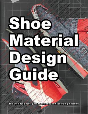 Shoe Material Design Guide: The shoe designers complete guide to selecting and specifying footwear materials Cover Image