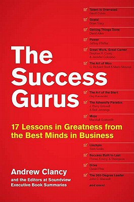The Success Gurus: 17 Lessons in Greatness from the Best Minds in Business