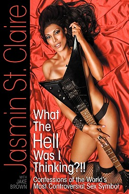 What the Hell Was I Thinking?!!' Confessions of the World's Most Controversial Sex Symbol Cover Image
