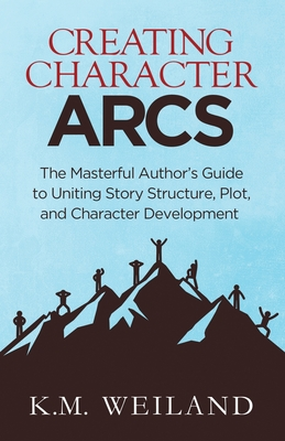 Creating Character Arcs: The Masterful Author's Guide to Uniting Story Structure Cover Image
