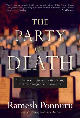 The Party of Death: The Democrats, the Media, the Courts, and the Disregard for Human Life Cover Image