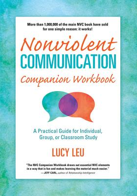 Nonviolent Communication Companion Workbook: A Practical Guide for Individual, Group, or Classroom Study Cover Image