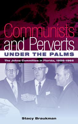 Communists and Perverts Under the Palms: The Johns Committee in Florida, 1956-1965 Cover Image