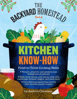 The Backyard Homestead Book of Kitchen Know-How: Field-to-Table Cooking Skills Cover Image