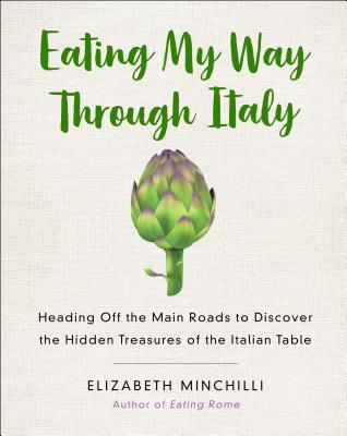 Eating My Way Through Italy: Heading Off the Main Roads to Discover the Hidden Treasures of the Italian Table Cover Image