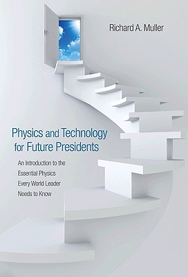 Physics and Technology for Future Presidents: An Introduction to the Essential Physics Every World Leader an Introduction to the Essential Physics Eve Cover Image