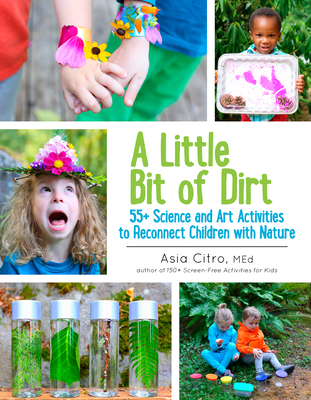 A Little Bit of Dirt: 55+ Science and Art Activities to Reconnect Children with Nature Cover Image