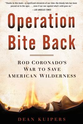 Operation Bite Back: Rod Coronado's War to Save American Wilderness Cover Image