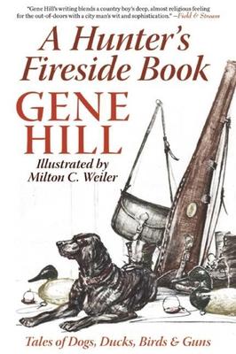 A Hunter's Fireside Book: Tales of Dogs, Ducks, Birds & Guns Cover Image