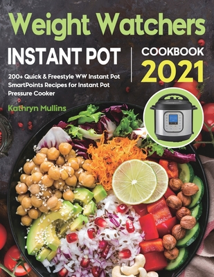 Weight Watchers Instant Pot Cookbook 2021: 200+ Quick & Freestyle WW Instant Pot SmartPoints Recipes for Instant Pot Pressure Cooker Cover Image