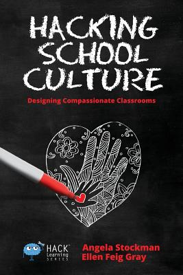 Hacking School Culture: Designing Compassionate Classrooms (Hack Learning #19) Cover Image