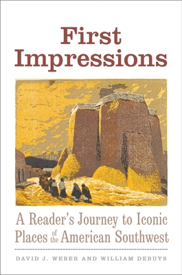 First Impressions: A Reader's Journey to Iconic Places of the American Southwest (Lamar Series in Western History) Cover Image