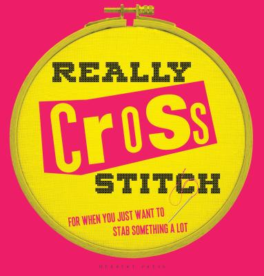 Really Cross Stitch: For when you just want to stab something a lot Cover Image