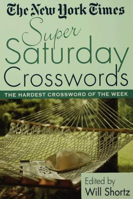 The New York Times Super Saturday Crosswords: The Hardest Crossword of the Week Cover Image
