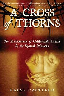 A Cross of Thorns: The Enslavement of California's Indians by the Spanish Missions Cover Image