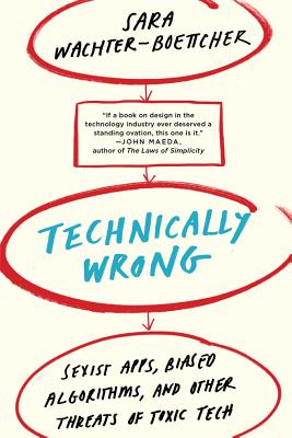 Technically Wrong: Sexist Apps, Biased Algorithms, and Other Threats of Toxic Tech Cover Image
