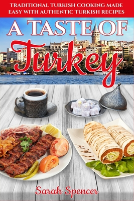 A Taste of Turkey: Turkish Cooking Made Easy with Authentic Turkish Recipes ***BLACK AND WHITE EDITION*** Cover Image