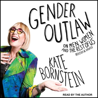 Gender Outlaw: On Men, Women, and the Rest of Us Cover Image