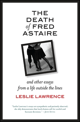 a review of the death of fred astaire and other essays from a life  the death of fred astaire and other essays from a life outside the lines by leslie lawrence state university of new york press 2016 277 pages 18 95