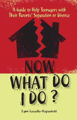 Now What Do I Do?: A Guide to Help Teenagers with Their Parents' Separation or Divorce Cover Image