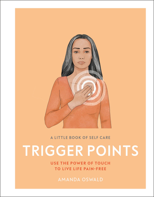 A Little Book of Self Care: Trigger Points: Use the power of touch to live life pain-free Cover Image