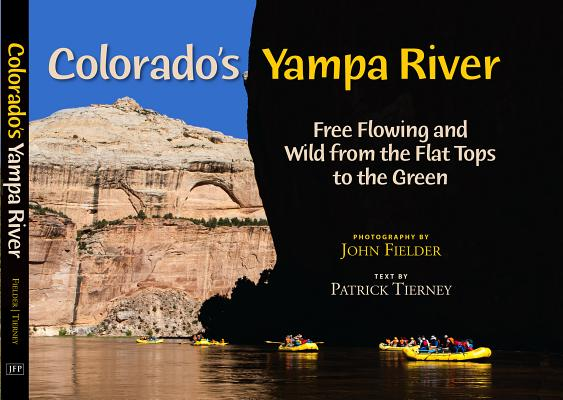 Colorado's Yampa River: Free Flowing & Wild from the Flat Tops to the Green Cover Image