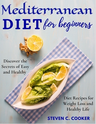 Mediterranean Diet for Beginners: Discover the Secrets of Easy and Healthy Diet Recipes for Weight Loss and Healthy Life Cover Image