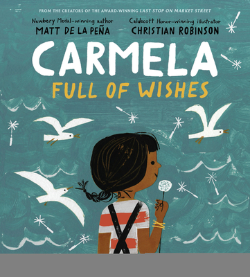 Carmela Full of Wishes by Matt de la Pena & Christian Robinson