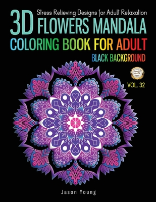3D Flowers mandala coloring book for adult black background: Stress Relieving Designs for Adults Relaxation Cover Image