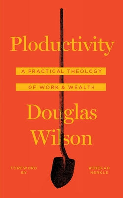 Ploductivity: A Practical Theology of Work and Wealth Cover Image