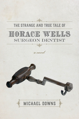 Cover for The Strange and True Tale of Horace Wells, Surgeon Dentist