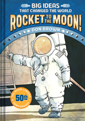 Big Ideas That Changed the World: Rocket to the Moon! by Don Brown