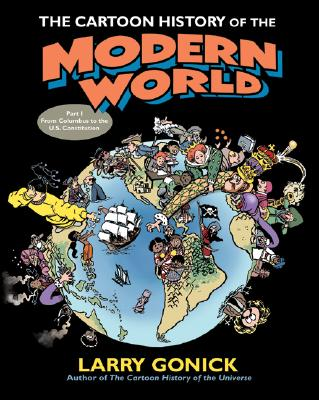 The Cartoon History of the Modern World Part 1: From Columbus to the U.S. Constitution (Cartoon Guide Series) Cover Image