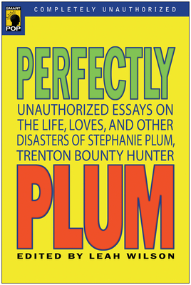 Perfectly Plum: Unauthorized Essays on the Life, Loves and Other Disasters of Stephanie Plum, Trenton Bounty Hunter (Smart Pop) Cover Image