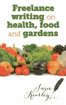 Freelance Writing on Health, Food and Gardens Cover