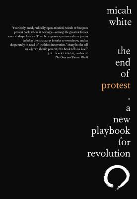 The End of Protest: A New Playbook for Revolution Cover Image