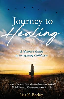 Journey to HEALING: A Mother's Guide to Navigating Child Loss Cover Image